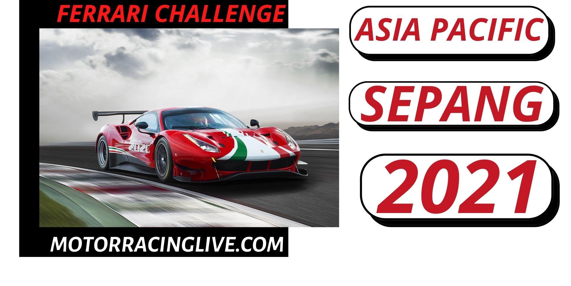 Sepang Ferrari Challenge Asia Pacific Live Stream 2021